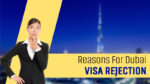 Reasons For Dubai Visa Rejection