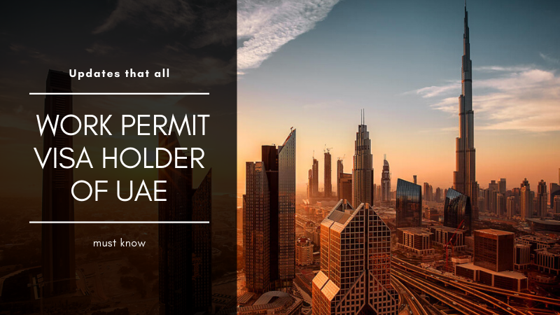 Updates That All Work Permit Visa Holder Of UAE Must Know