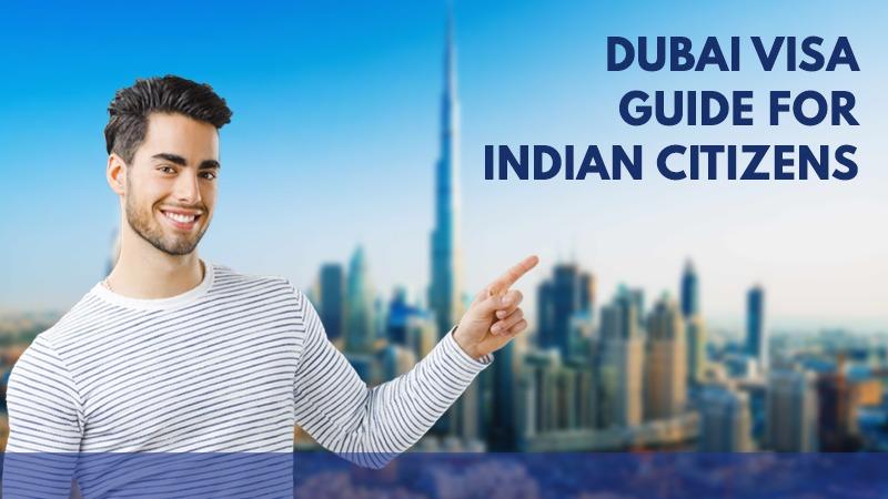 Dubai Visa Guide For Indian Citizens