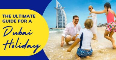 The Ultimate Guide For A Dubai Holiday