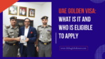 UAE Golden Visa: What Is It And Who Is Eligible To Apply