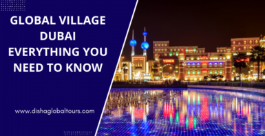 Global Village Dubai – Everything You Need to Know